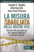 La misura sbagliata delle nostre vite - Stiglitz, Sen, Fitoussi